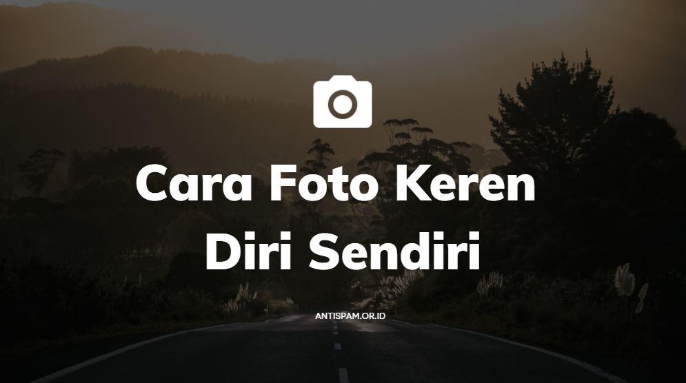 Cara Foto Keren Diri Sendiri