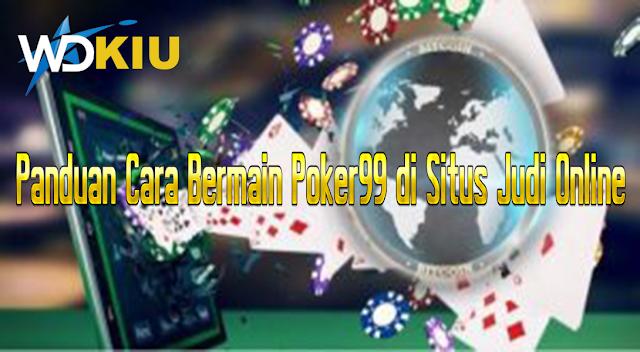 Panduan Cara Bermain Poker99 di Situs Judi Online