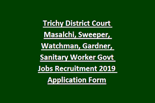 Trichy District Court Masalchi, Sweeper, Watchman, Gardner, Sanitary Worker Govt Jobs Recruitment 2019 Application Form