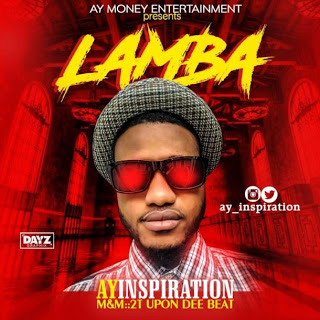 DOWNLOAD MP3: AY INSPIRATION - LAMBA