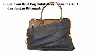 Gunakan Dust Bag Untuk Menyimpan Tas Kulit dan Jangan Ditumpuk Agar Tas Kulit Awet Dan Terlihat Seperti Baru