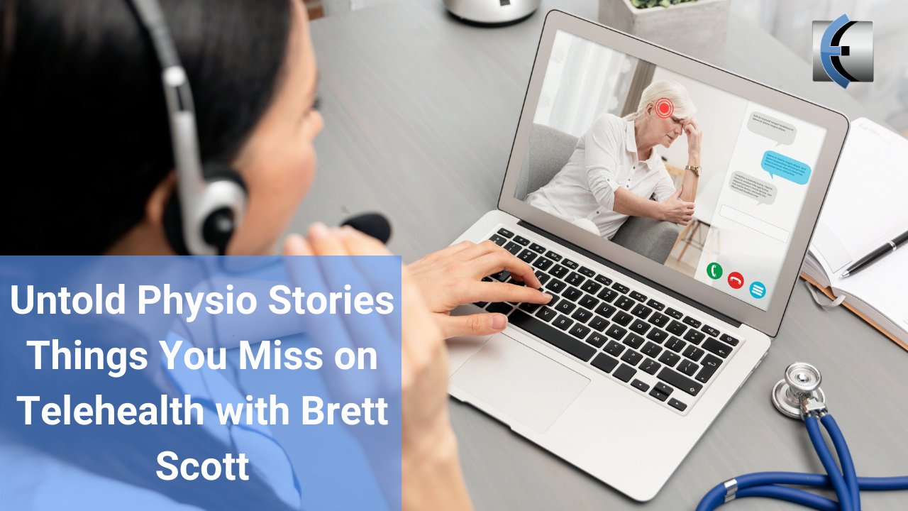 Untold Physio Stories - Things You Miss on Telehealth with Brett Scott - themanualtherapist.com
