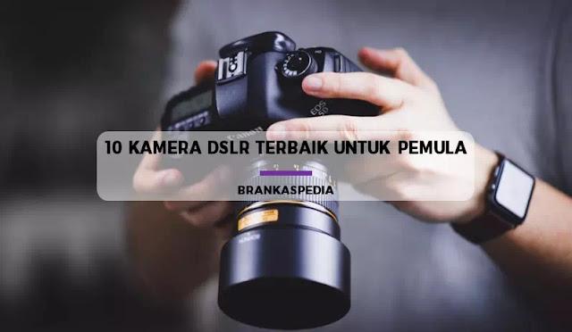 10 Kamera DSLR Terbaik Untuk Pemula