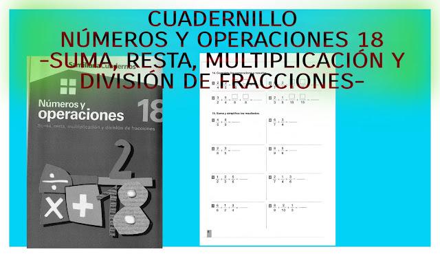 NÚMEROS Y OPERACIONES 18-SUMA,RESTA,MULTIPLICACIÓN Y DIVISIÓN DE FRACCIONES