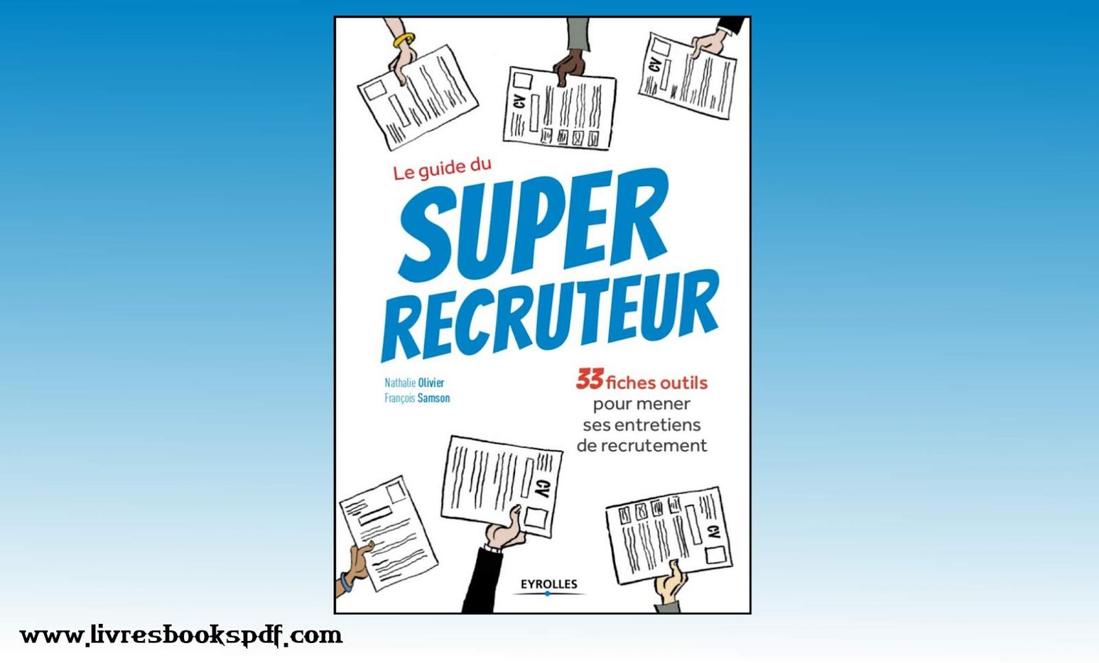 Le guide du Super recruteur : 33 fiches outils pour mener ses entretiens de recrutement