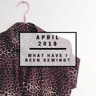April 2018 - What have I been sewing?