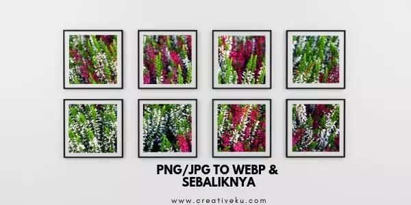 Cara Lengkap Merubah Gambar JPG PNG ke WEBP dan Sebaliknya