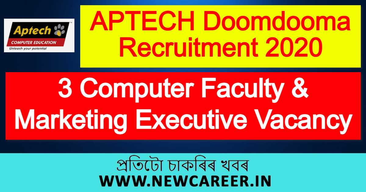 APTECH Doomdooma Recruitment 2020 : Apply For 3 Computer Faculty & Marketing Executive Vacancy