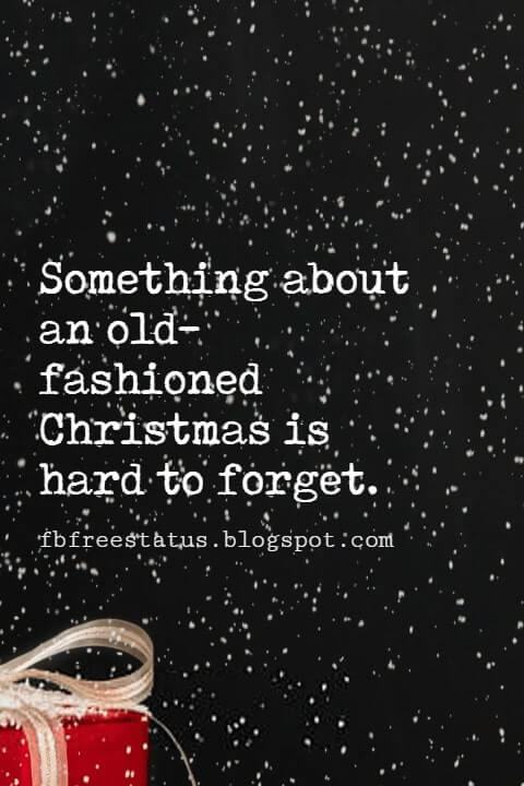 Christmas Quotes, Something about an old-fashioned Christmas is hard to forget. -Hugh Downs