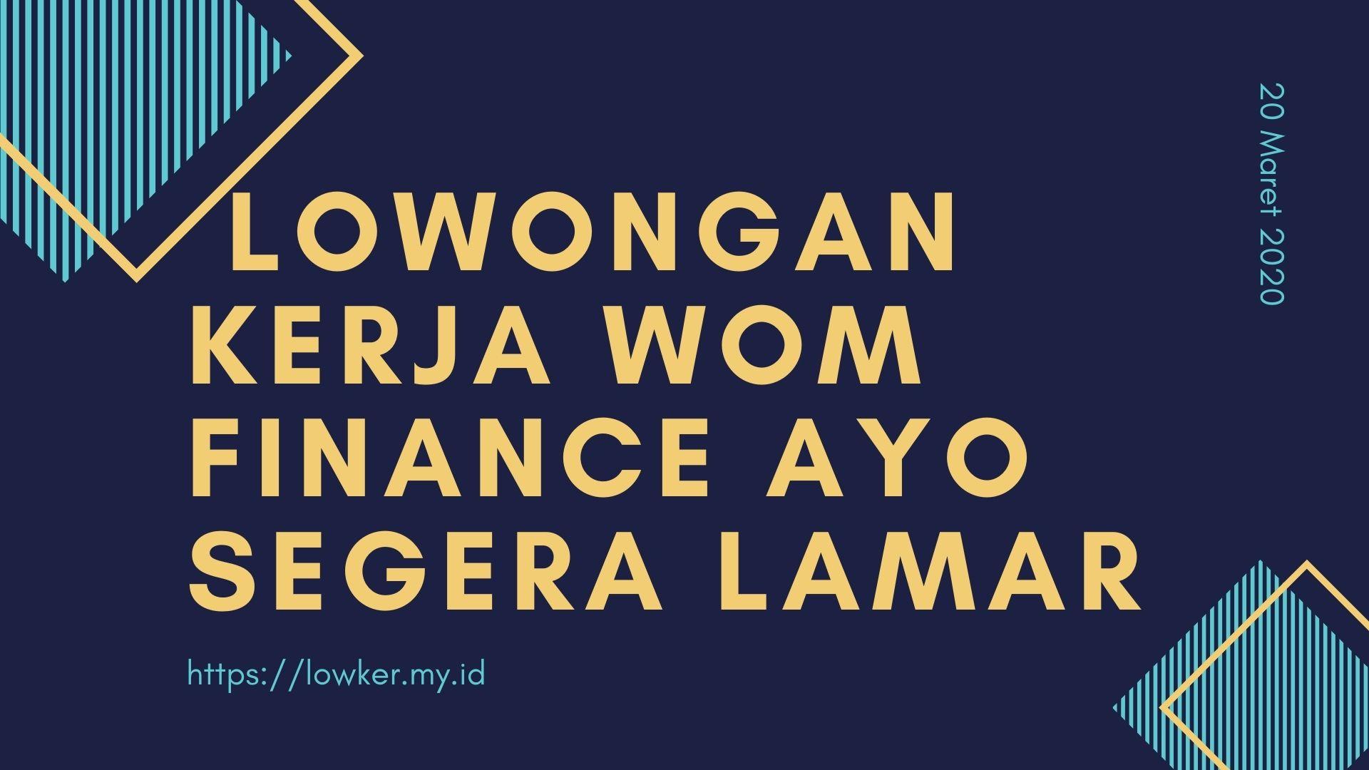 LOWONGAN KERJA WOM FINANCE AYO SEGERA LAMAR