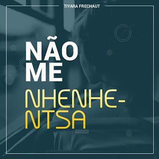 Tiyara Frechauth - Não Me Nhenhentsa