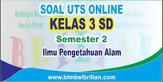 Soal UTS IPA Online Kelas 3 ( Tiga ) SD Semester 2 - Langsung Ada Nilainya