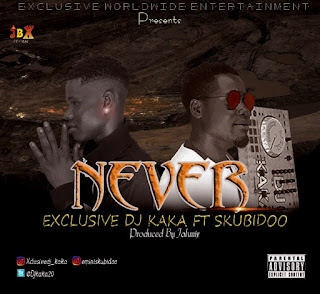 EXCLUSIVE DJ KAKA FT SKUBIDOO -- NEVER