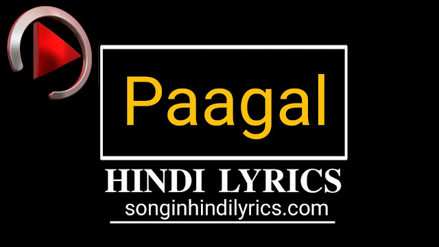पागल – Paagal Lyrics – Badshah