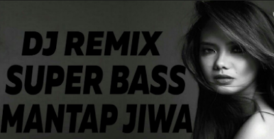 Download Lagu DJ REMIX SUPER BASS Mp3 Terbaru 2019