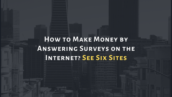 How to Make Money by Answering Surveys on the Internet? See Six Sites