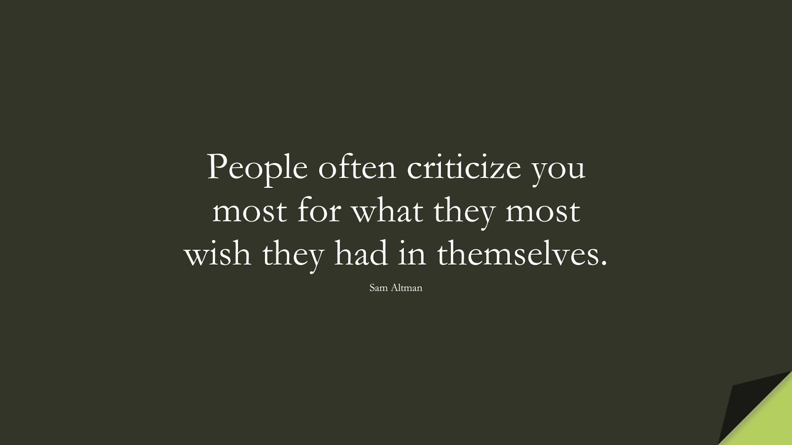 People often criticize you most for what they most wish they had in themselves. (Sam Altman);  #RelationshipQuotes