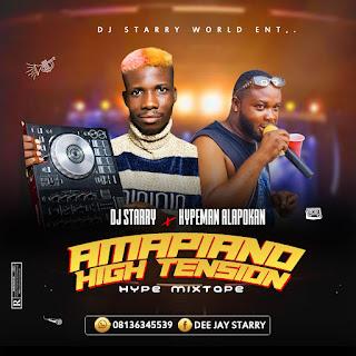 [MIXTAPE] Dj Starry Ft Hypeman Alapokan - Amapiano High Tension Hype Mix