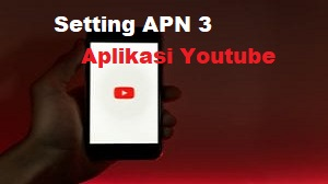 Setting/Pengaturan APN 3 Aplikasi Youtube