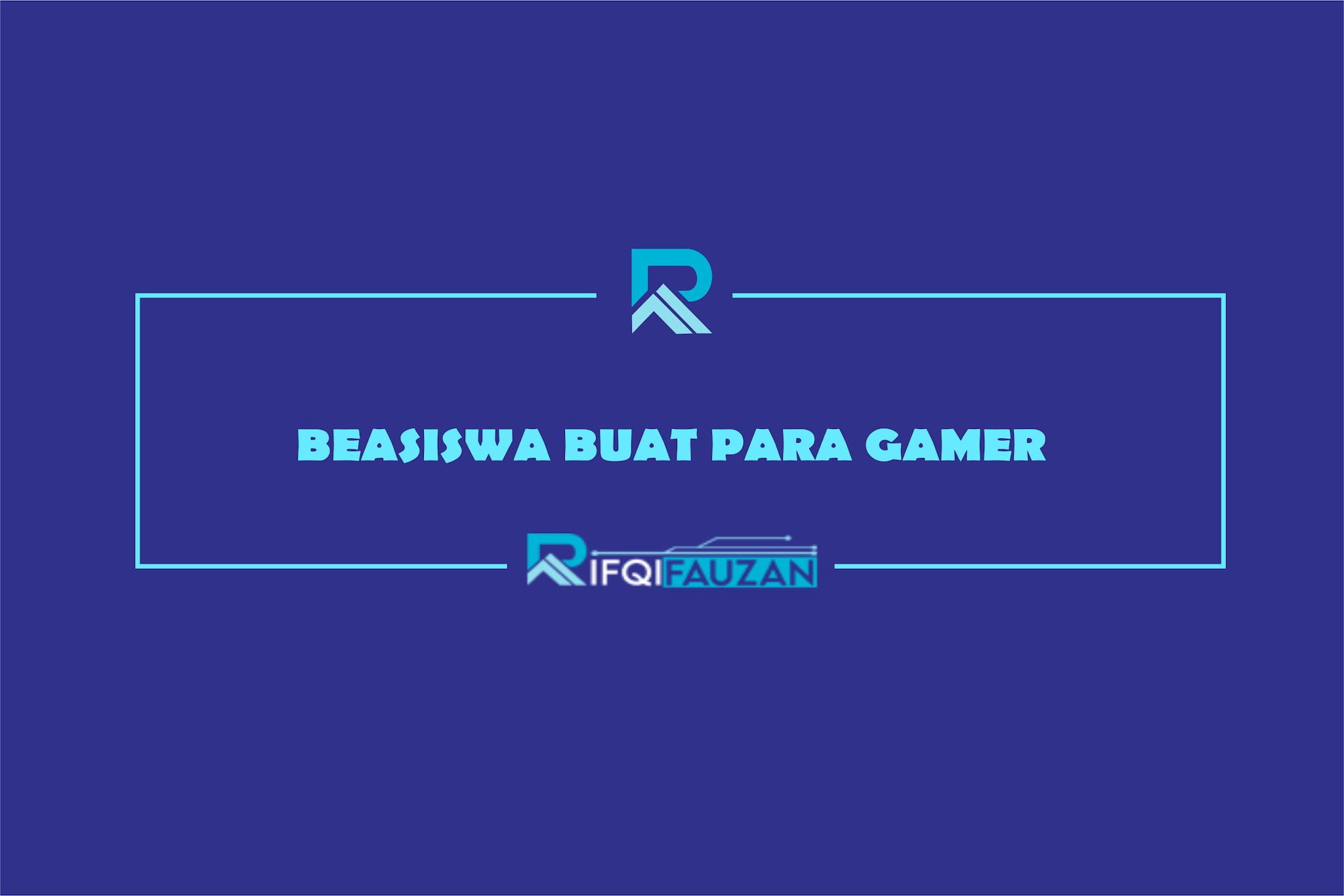 BEASISWA KULIAH FULL 2020 BUAT PARA GAMER !!!