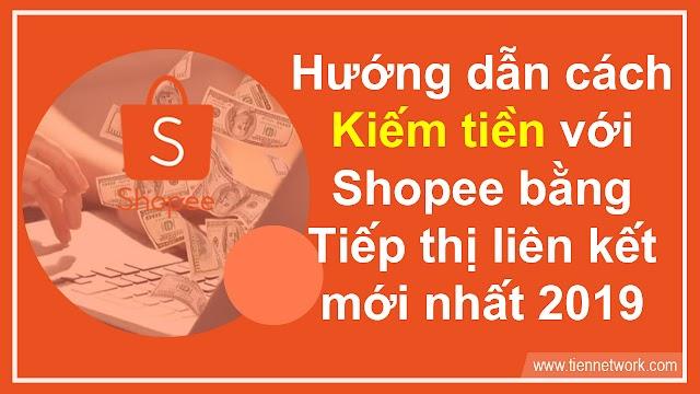 Hướng dẫn cách kiếm tiền với Shopee bằng Tiếp thị liên kết mới nhất 2019