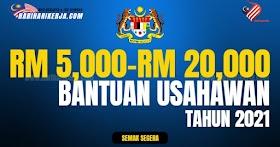 Bantuan Usahawan RM5,000 Sehingga RM 20,000 Tahun 2021, Semak Kelayakan & Cara Mohon