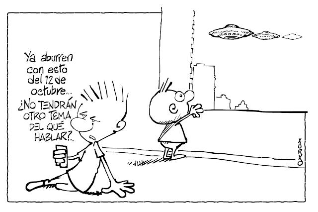 Viñeta de humor gráfico en que un niño dice mirando el móvil: Ya aburren con esto del 12 de octubre ¿No tendrán otro tema del qué hablar? otro niño mira por la ventana cómo se acercan tres enormes ovnis por el cielo.
