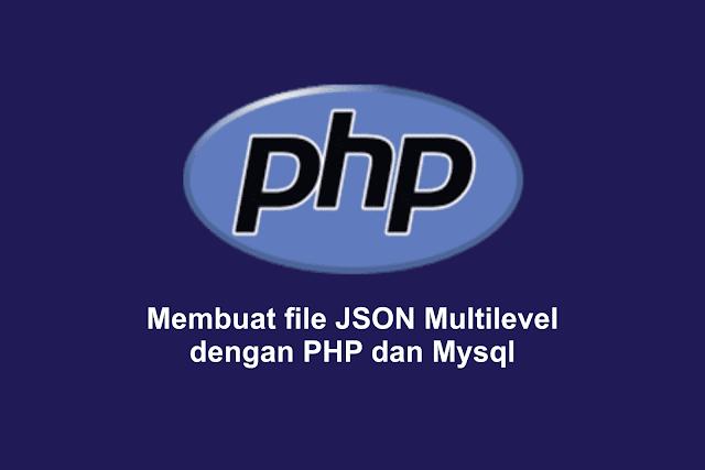 Membuat file JSON Multilevel dengan PHP dan Mysql