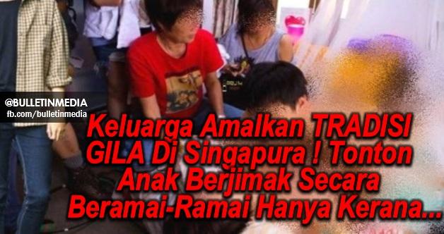 Keluarga Amalkan TRADISI GILA Di Singapura ! Tonton Anak Berjimak Secara Beramai-Ramai Hanya Kerana...