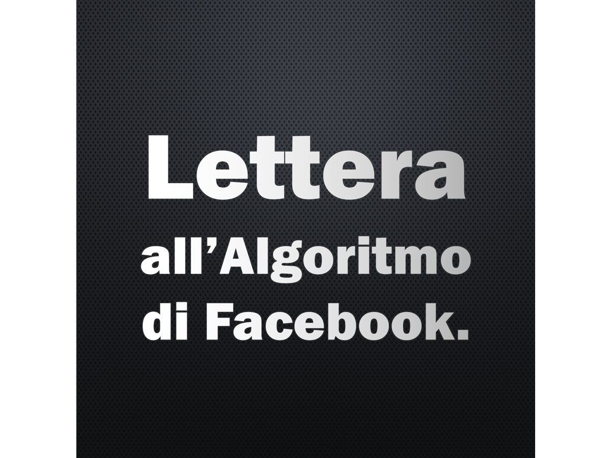 034c48e899 Lettera all'Algoritmo di Facebook