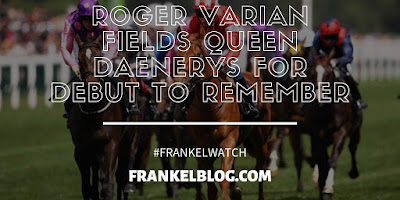 Frankel Watch: Roger Varian Fields Queen Daenerys for Debut to Remember