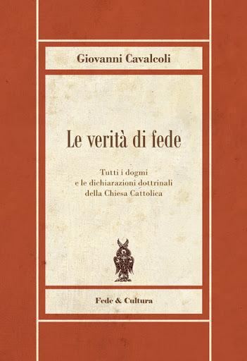 Le verità di fede. Tutti i dogmi e le dichiarazioni dottrinali della Chiesa Cattolica
