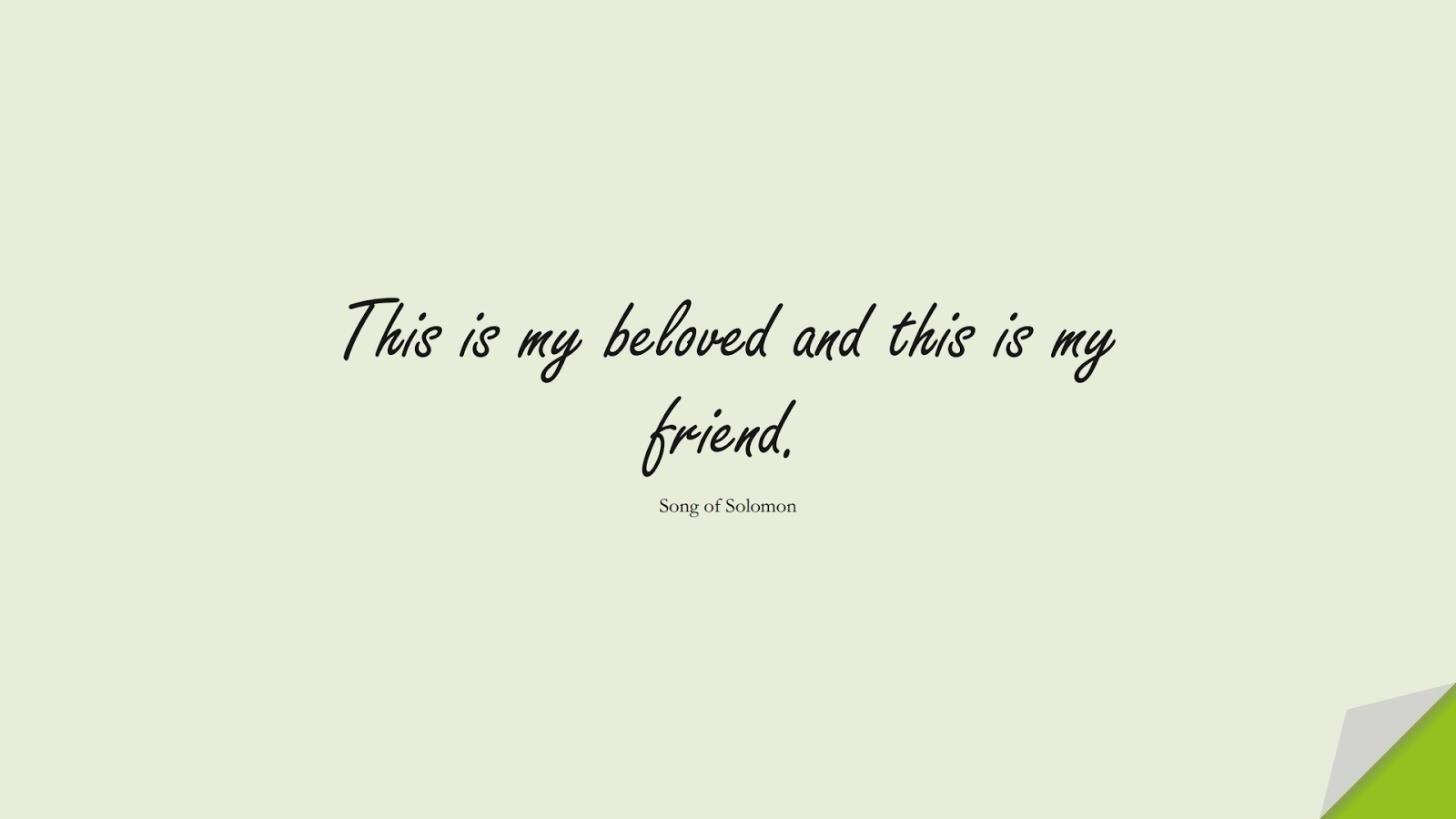 This is my beloved and this is my friend. (Song of Solomon);  #LoveQuotes