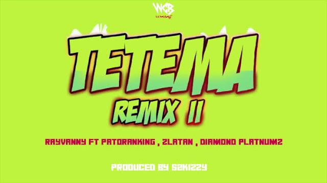 MUSIC: Rayvanny – Tetema (Remix) II Ft. Patoranking, Zlatan, Diamond Platnumz Mp3 Free Download