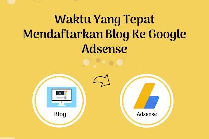 Waktu Yang Tepat Mendaftarkan Blog Ke Google Adsense Agar Berpenghasilan