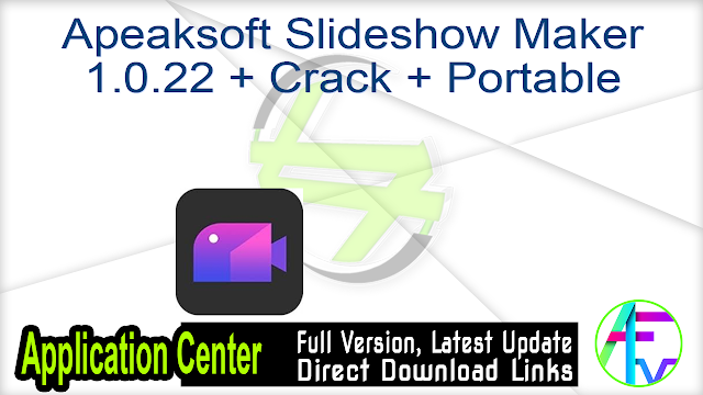 Apeaksoft Slideshow Maker 1.0.22 + Crack + Portable