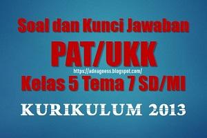 Download Soal dan Kunci Jawaban PAT/UKK Kelas 5 Tema 7 SD/MI Kurikulum 2013