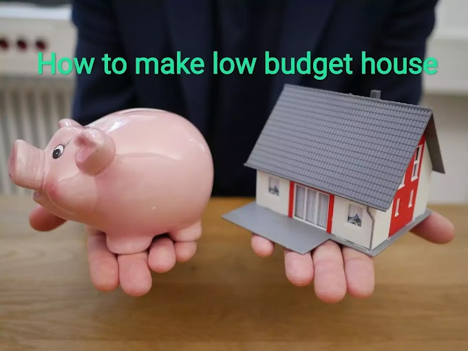How to make low budget house. tips for low budget house