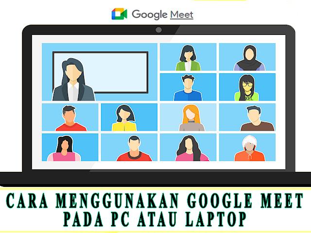 CARA MENGGUNAKAN GOOGLE MEET PADA PC ATAU LAPTOP