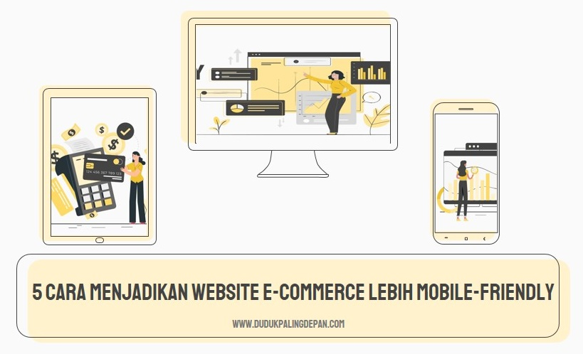 5 Cara Menjadikan Website E-Commerce Lebih Mobile-Friendly