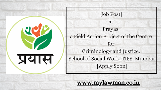 [Job Post] at Prayas, a Field Action Project of the Centre for Criminology and Justice, School of Social Work, TISS, Mumbai [Apply Soon]