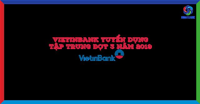 Vietinbank Tuyển Dụng Tập Trung Đợt 3 Năm 2019