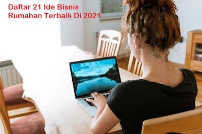 Daftar 21 Ide Bisnis Rumahan Terbaik Di 2021