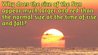 Why does the size of the Sun appear much larger and red than the normal size at the time of rise and fall?
