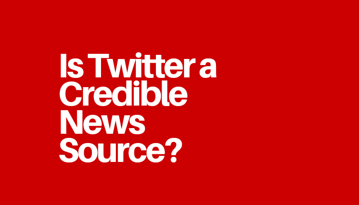 Is Twitter a Credible News Source?