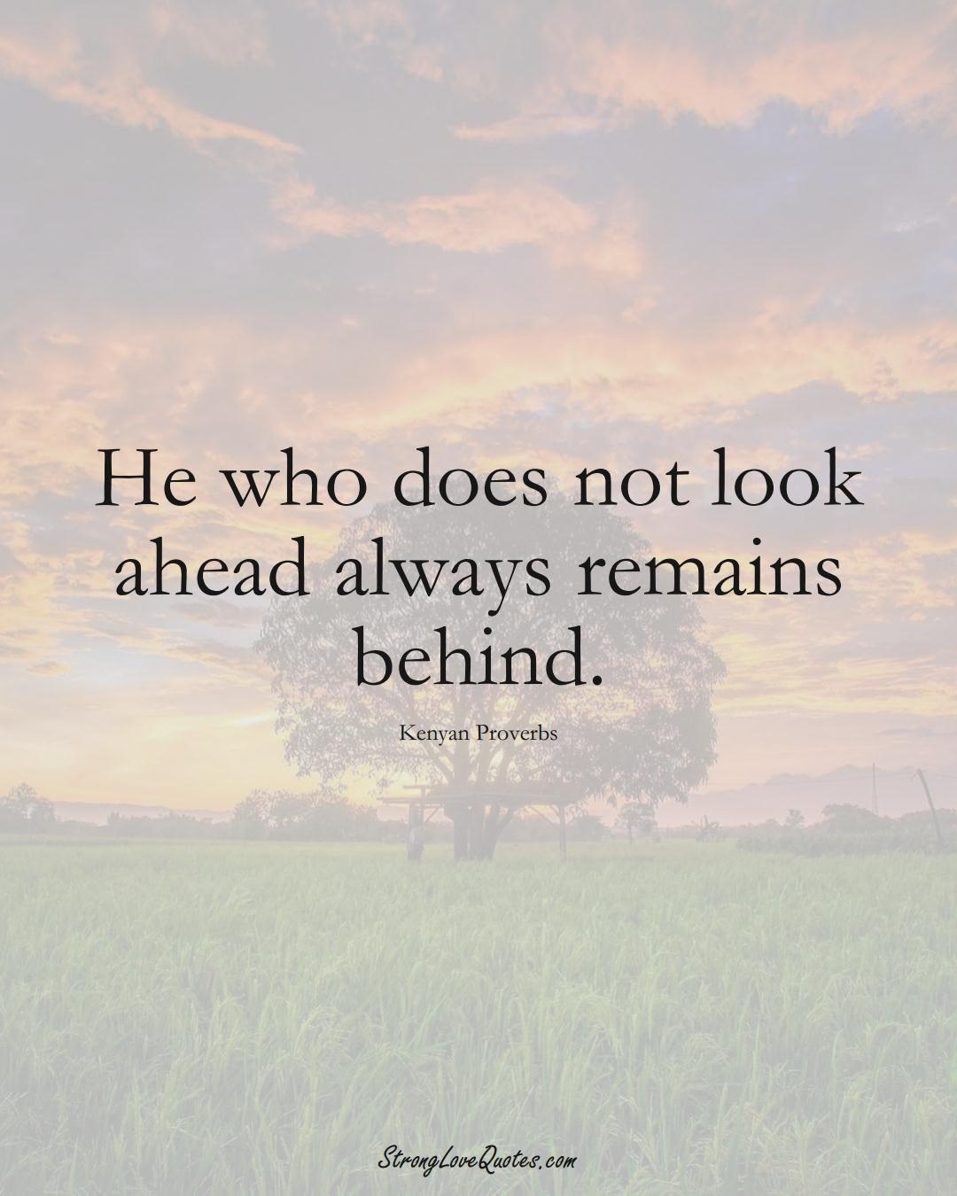 He who does not look ahead always remains behind. (Kenyan Sayings);  #AfricanSayings