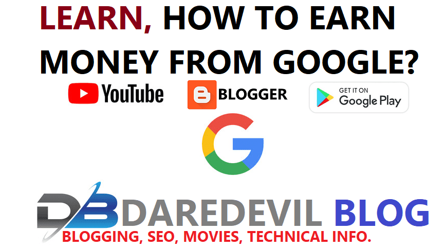 Learn How to earn Money from Google?,Make money from Google,Make money from YouTube,Make money From Blogger,Make money from play store,Technical Info.,