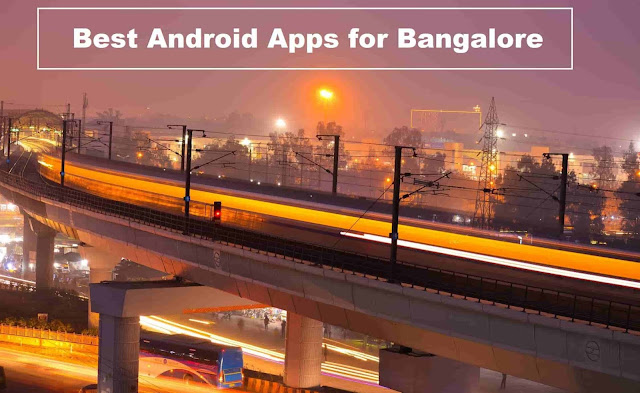 Best Android Apps for Bangalore - Must have for Android Users