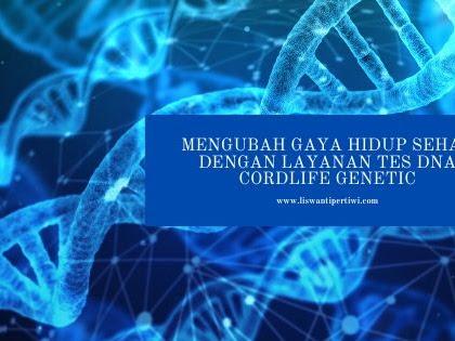 Mengubah Gaya Hidup Sehat Dengan Layanan Tes DNA Cordlife Genetic