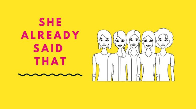 "Yellow graphic with pink writing that says ""she already said that"". Clipart next to words of five women looking at the reader."